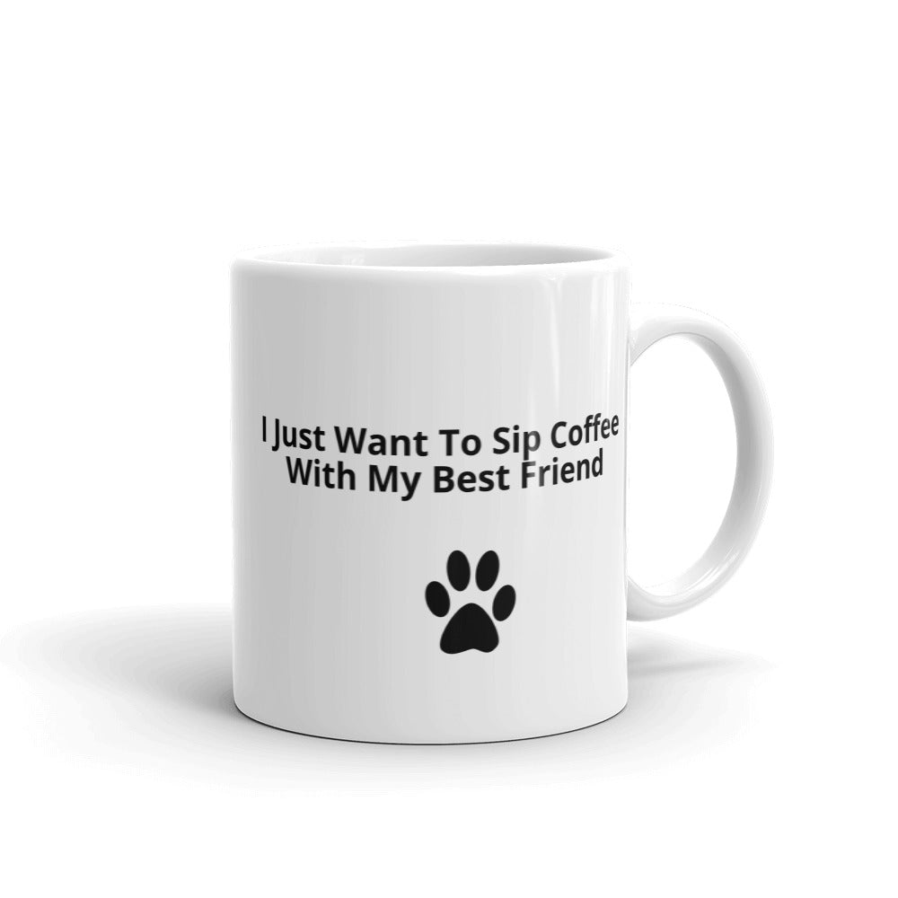 """I Just Want To Sip Coffee With My Best Friend"" Mug"
