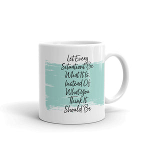 """Let Every Situation Be"" Mug"