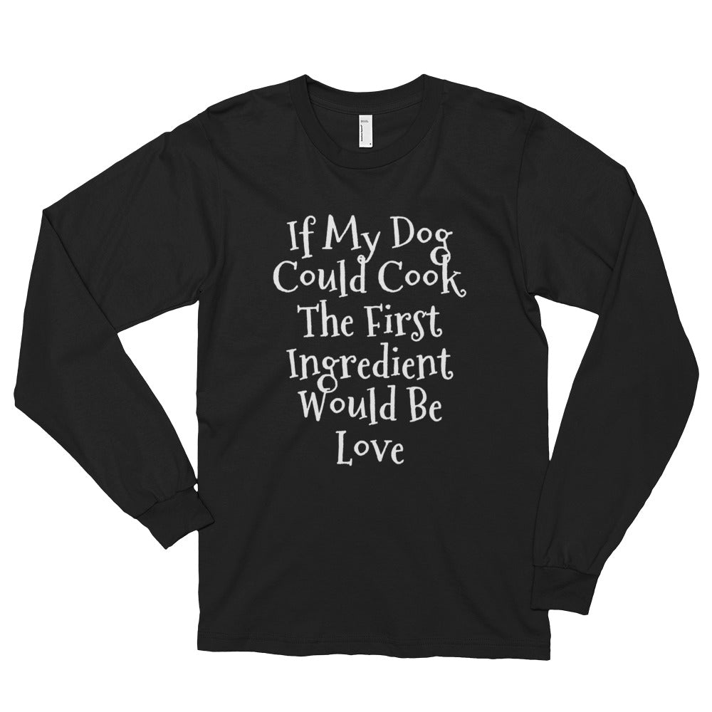 """If My Dog Could Cook"" Long sleeve T-shirt (unisex)"