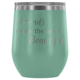 Friends Make The World Beautiful Etched Wine Tumbler