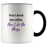 First I drink the coffee Coffee Mug