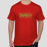 """I'll never grow up..."" - exclusive TVR t-shirt"