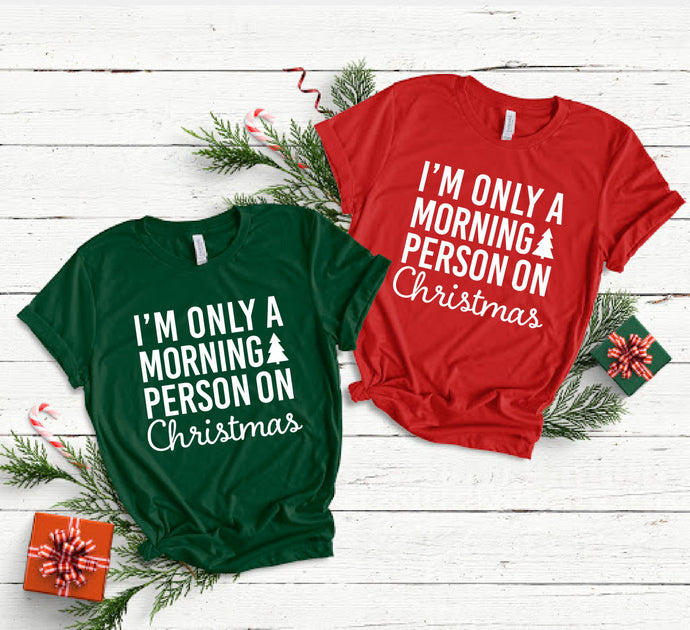 I'm Only A Morning Person on Christmas Shirt