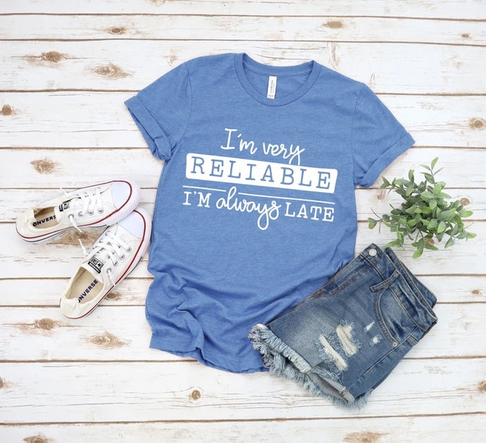Reliable but Always Late Shirt