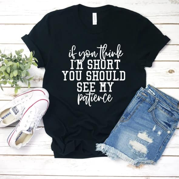 My Patience is Short Shirt