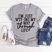 WTFing My Way Through Life Shirt