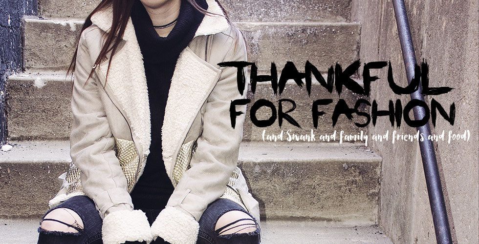 Thankful for Fashion (and Swank and family and friends and food) - shop our Turkey Day sales now at SWANKBOUTIQUE.COM