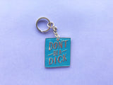 Don't Be A Dick Keychain