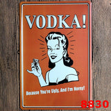 20x30CM Metal Tin Sign Vodka Because You're Ugly & Horny Humour Funny Bar Pub Art Poster Decor