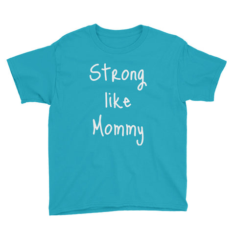 Strong like Mommy - Youth T-Shirt (More Colors Available)