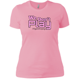 We don't play Next Level Ladies' Boyfriend T-Shirt - 88apparelcompany