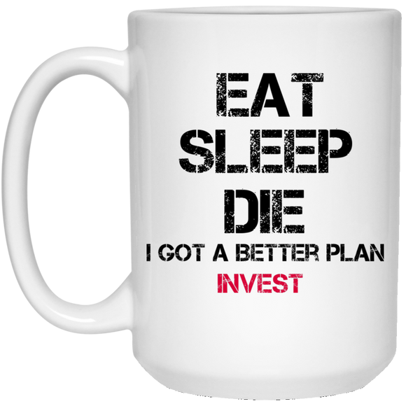 Eat sleep die 15 oz. White Mug