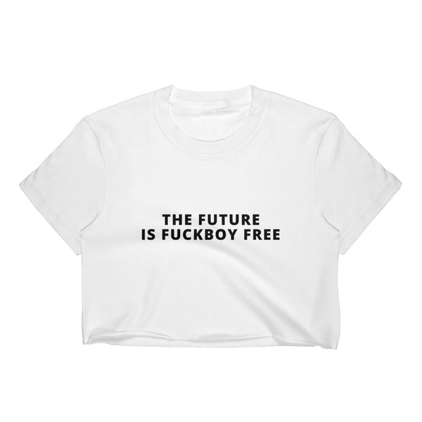 The future is fuckboy free Crop Top - Still Hungover