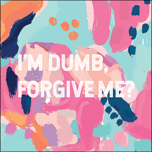 Card | I'm Dumb Forgive Me - PersonallyPicked