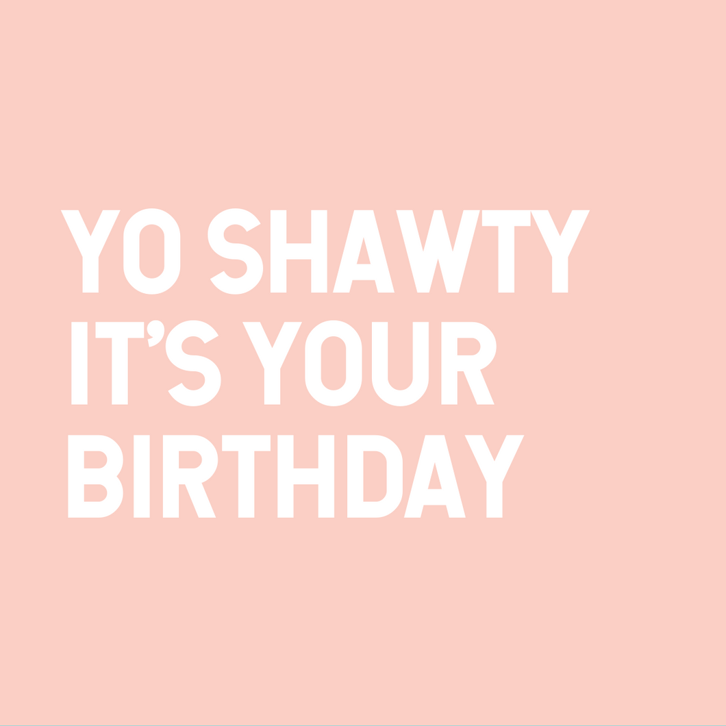 Card | Yo Shawty It's Your Birthday