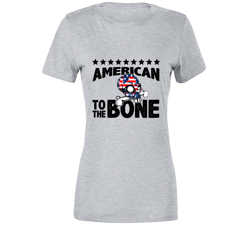 American To The Bone Ladies Tee T Shirt - B Inspired Boutique