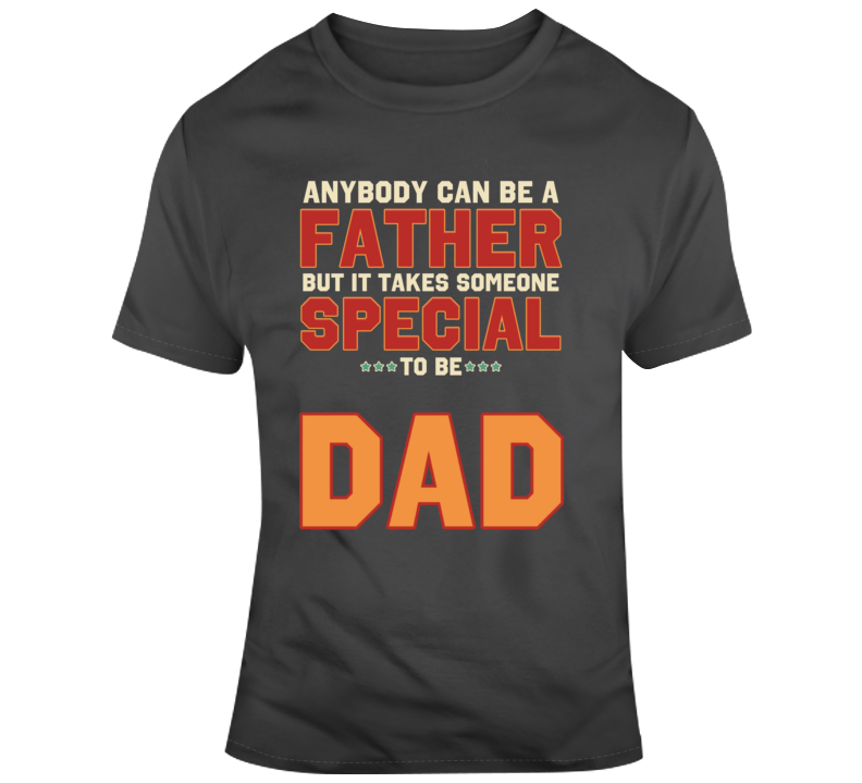 Anyone Can Be A Father, Special Dad - Charcoal  T Shirt