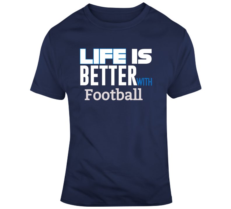 Life Is Better With Football - Navy  T Shirt - B Inspired Boutique