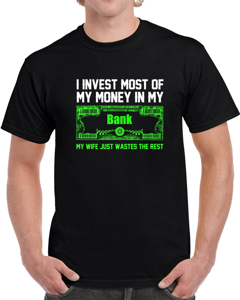 I Invest Most Of My Money - Black T Shirt - B Inspired Boutique