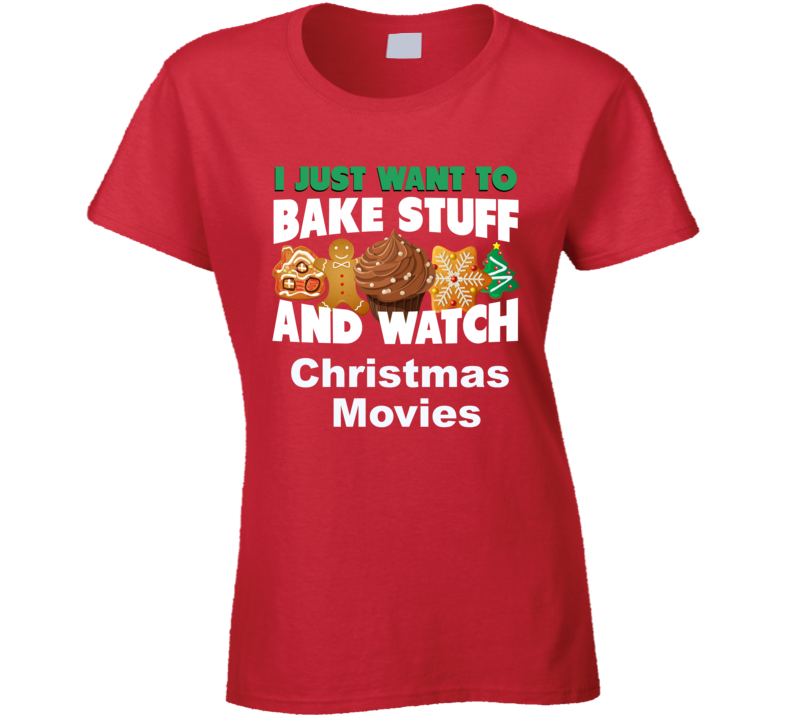 Just Want To Bake, Watch Christmas Movies Ladies T Shirt - B Inspired Boutique