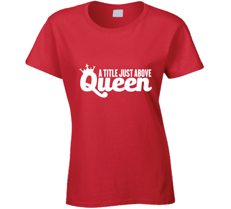 A Title Just Above Queen - Red T Shirt - B Inspired Boutique