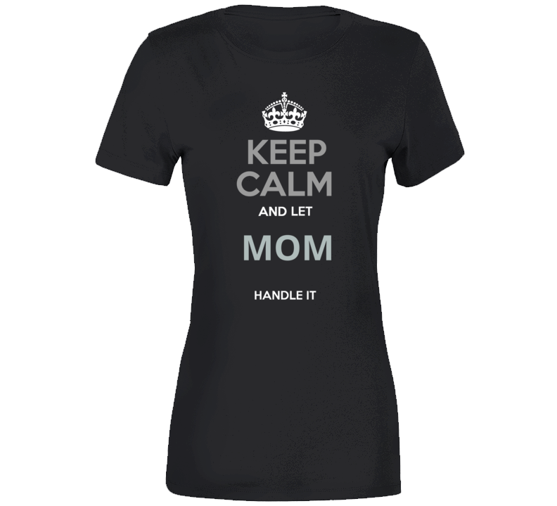 Keep Calm And Let Mom T Shirt - B Inspired Boutique