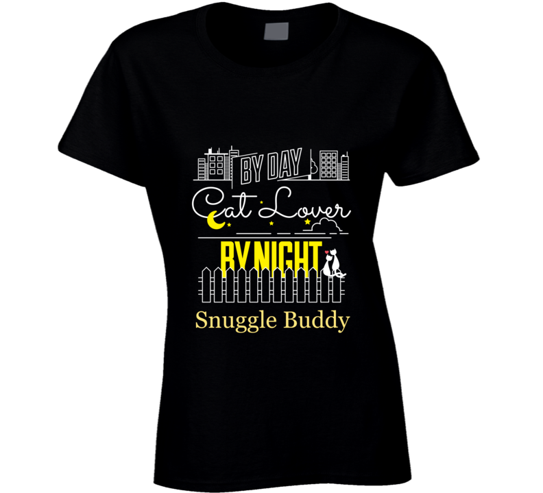 By Day Cat Lover, By Night Snuggle Buddy Ladies Tee - Black T Shirt - B Inspired Boutique
