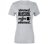 Stressed, Blessed, Coffee Obsessed - Ladies Tee T Shirt - B Inspired Boutique