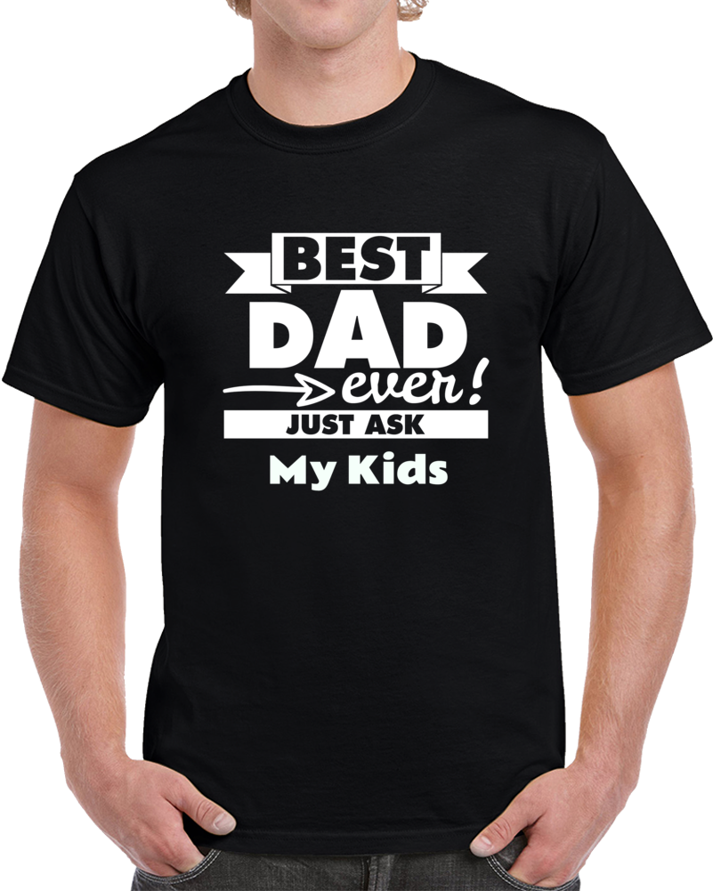 Best Dad Ever, Ask My Kids Mens Tee - Black T Shirt - B Inspired Boutique