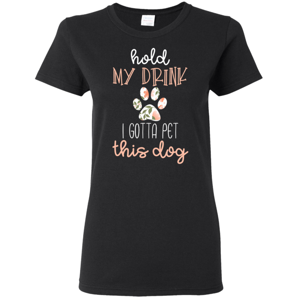 Hold My Drink I gotta pet this Dog Ladies T-Shirt - 11 Colors - B Inspired Boutique