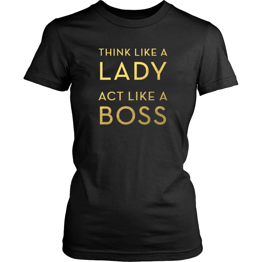 Think Like a Lady, Act Like a Boss Ladies Tee - 8 Colors - B Inspired Boutique