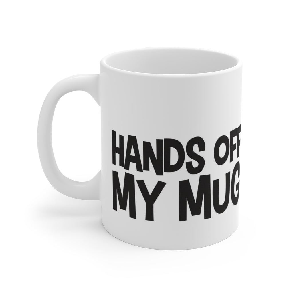 Hands Off My Mug Ceramic Mug - B Inspired Boutique