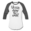 We can Change the World Raglan Tee - white/charcoal