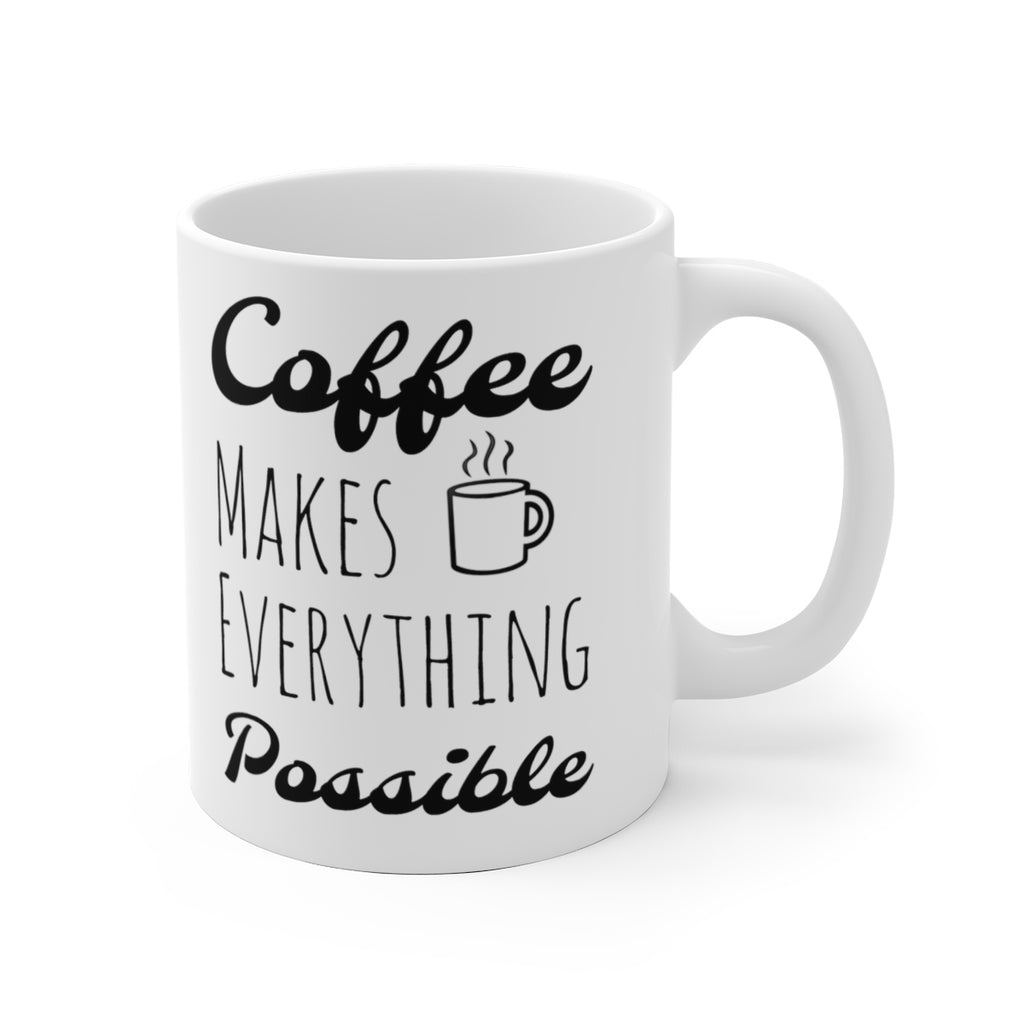 Coffee Makes Everything Possible White Ceramic Mug - B Inspired Boutique