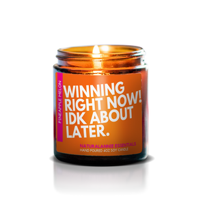 Winning Right Now! IDK About Later Natural Soy Candle - Pineapple and Melon