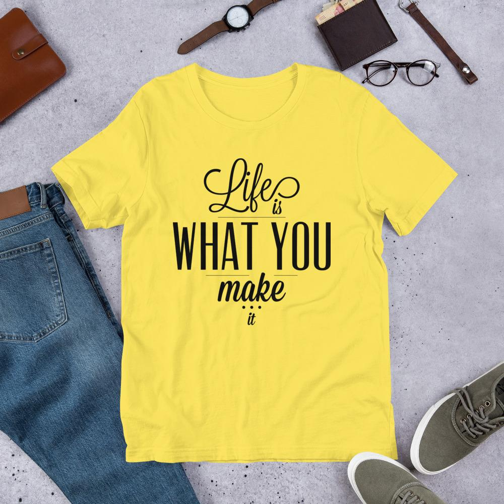 Life is what You Make it Ladies T-Shirt