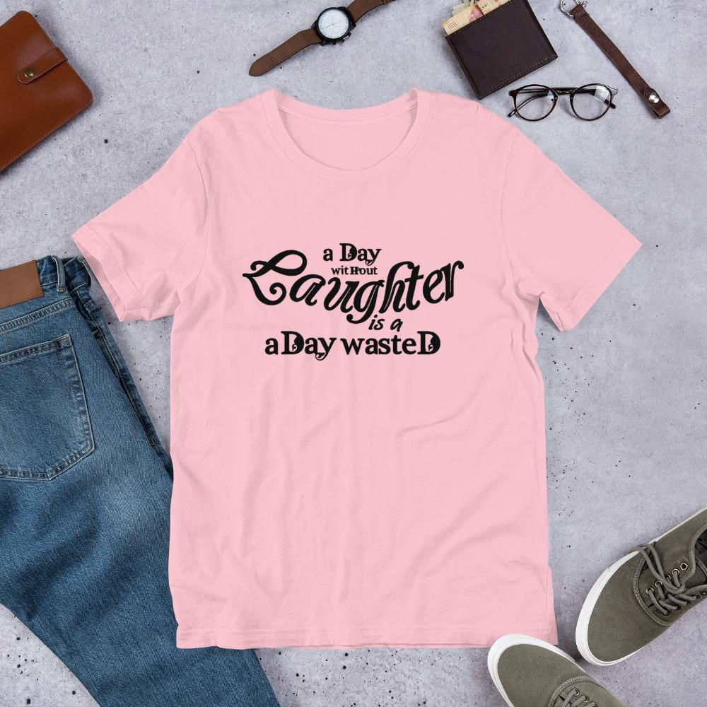 A day without Laughter is a Day Wasted Ladies T-Shirt