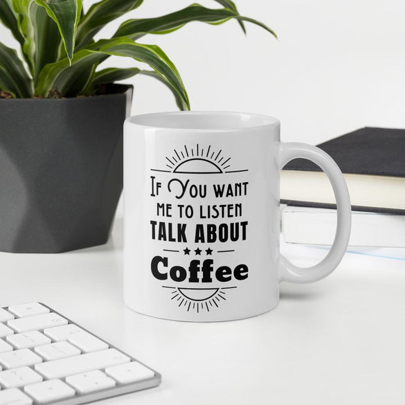If you want me to Listen, Talk about Coffee Mug