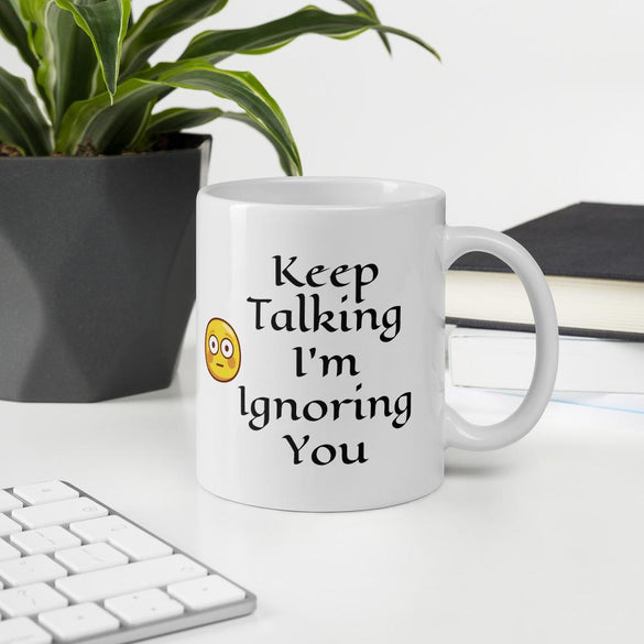 Keep Talking, I'm Ignoring You Mug