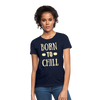 Born to CHILL Women's T-Shirt - B Inspired Boutique