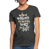 When Nothing goes Right Women's T-Shirt - B Inspired Boutique