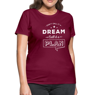 Don't Call it a Dream, Call it a Plan Women's T-Shirt - burgundy