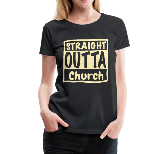 Straight Outta Church Women's Premium T-Shirt - black