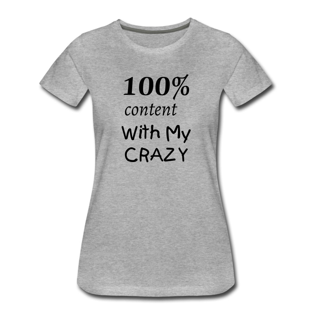 100% Content With My Crazy T-Shirt - heather gray