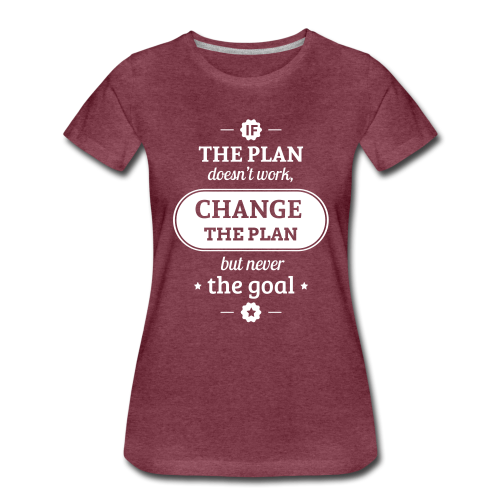 If the Plan doesn't Work, Change the Plan Ladies Premium T-Shirt - heather burgundy