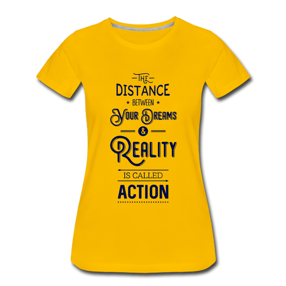 The Distance Between your Dreams Ladies Premium T-Shirt - sun yellow