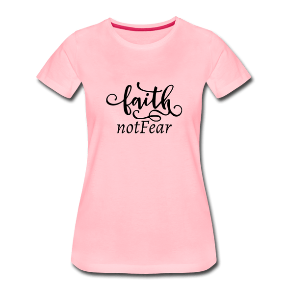Faith Not Fear Ladies Premium T-Shirt - pink