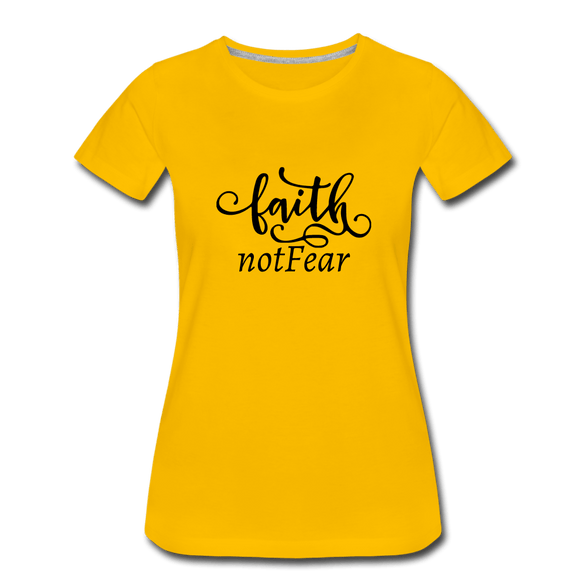 Faith Not Fear Ladies Premium T-Shirt - sun yellow