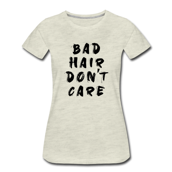 Bad Hair Don't Care Ladies Premium T-Shirt - heather oatmeal