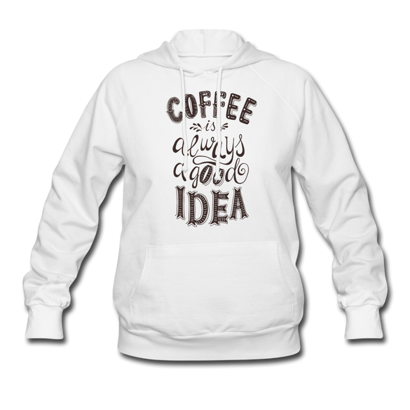Coffee is Always a Good Idea Women's Hoodie - white